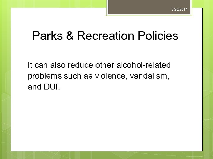 3/20/2014 Parks & Recreation Policies It can also reduce other alcohol-related problems such as