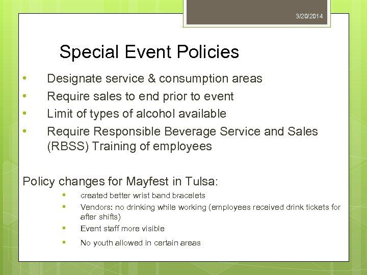 3/20/2014 Special Event Policies • • Designate service & consumption areas Require sales to