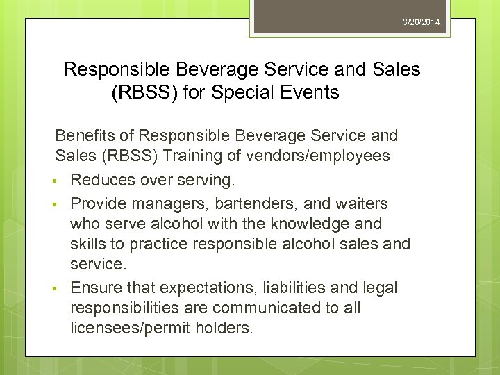 3/20/2014 Responsible Beverage Service and Sales (RBSS) for Special Events Benefits of Responsible Beverage