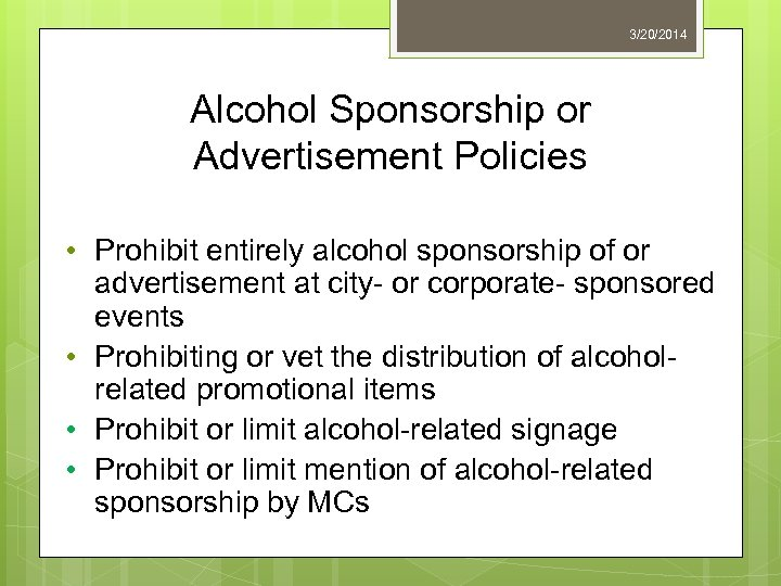 3/20/2014 Alcohol Sponsorship or Advertisement Policies • Prohibit entirely alcohol sponsorship of or advertisement