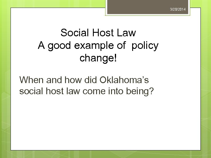 3/20/2014 Social Host Law A good example of policy change! When and how did