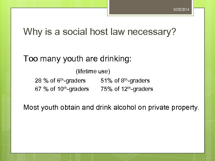 3/20/2014 Why is a social host law necessary? Too many youth are drinking: (lifetime