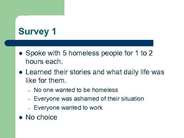 Survey 1 l l Spoke with 5 homeless people for 1 to 2 hours