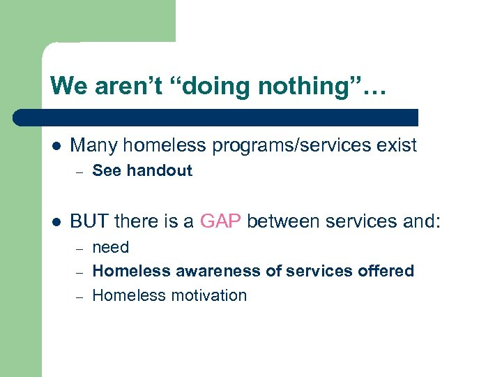 "We aren't ""doing nothing""… l Many homeless programs/services exist – l See handout BUT"