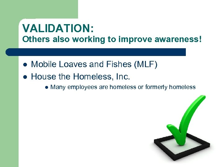 VALIDATION: Others also working to improve awareness! l l Mobile Loaves and Fishes (MLF)