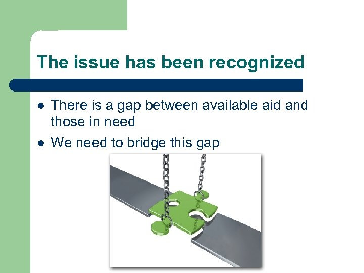 The issue has been recognized l l There is a gap between available aid