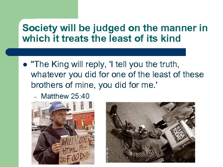 Society will be judged on the manner in which it treats the least of