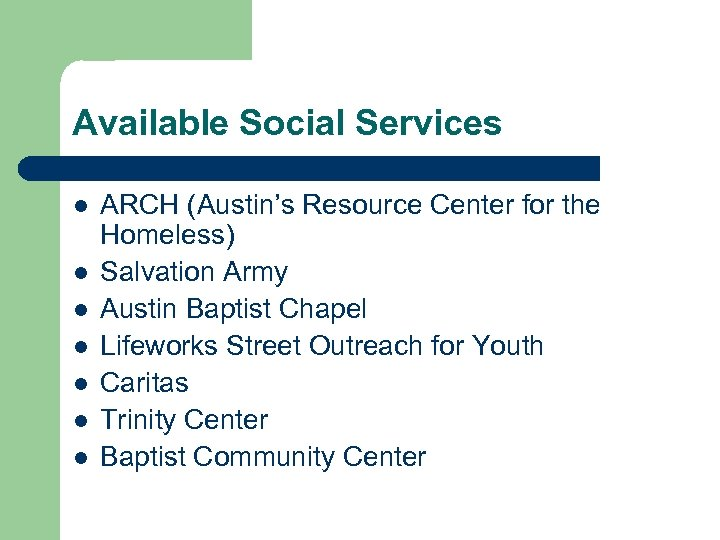 Available Social Services l l l l ARCH (Austin's Resource Center for the Homeless)
