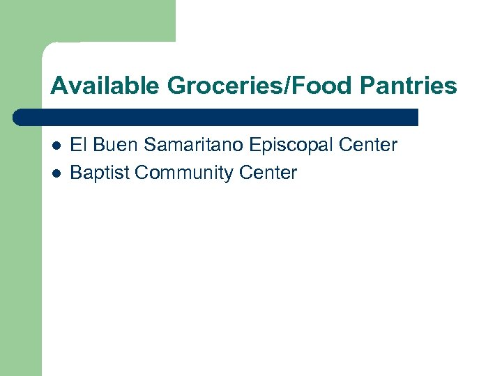 Available Groceries/Food Pantries l l El Buen Samaritano Episcopal Center Baptist Community Center
