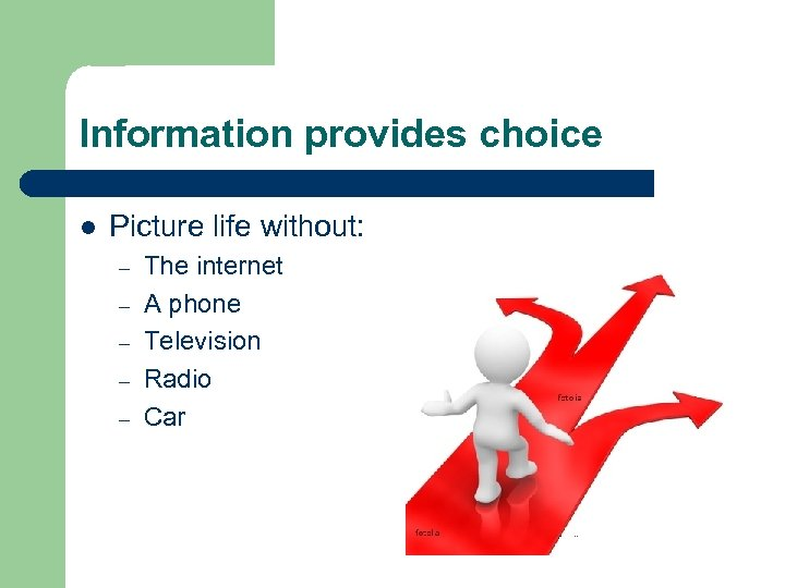 Information provides choice l Picture life without: – – – The internet A phone