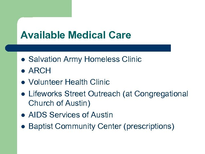 Available Medical Care l l l Salvation Army Homeless Clinic ARCH Volunteer Health Clinic