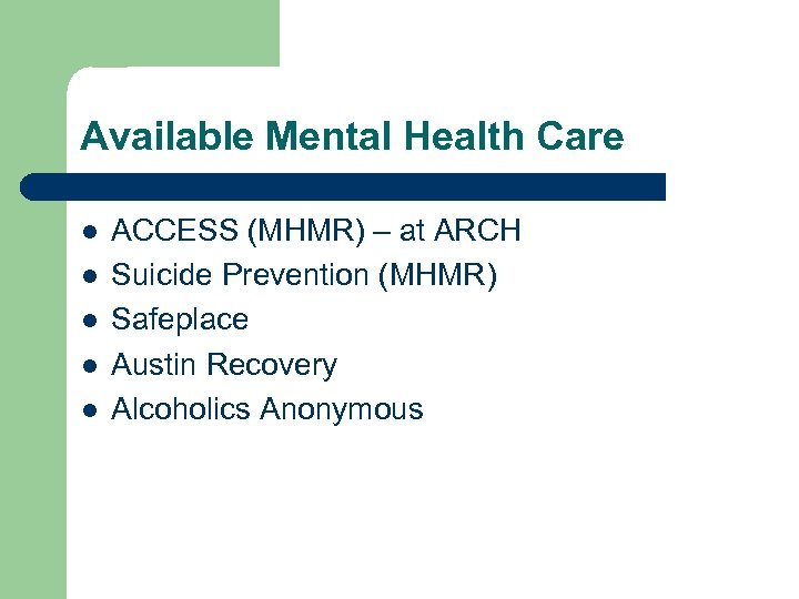 Available Mental Health Care l l l ACCESS (MHMR) – at ARCH Suicide Prevention