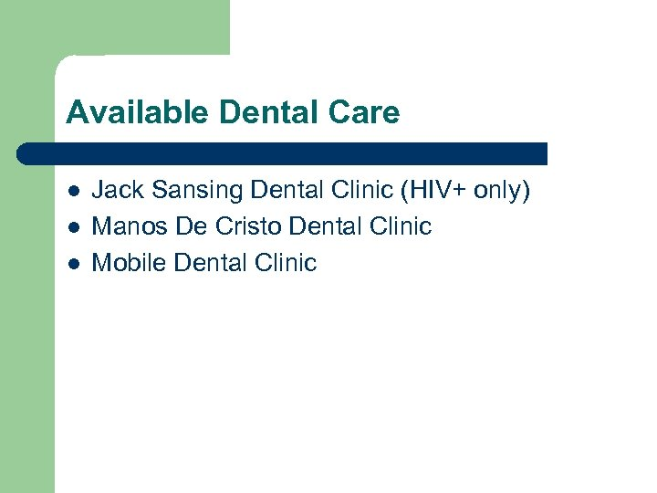 Available Dental Care l l l Jack Sansing Dental Clinic (HIV+ only) Manos De