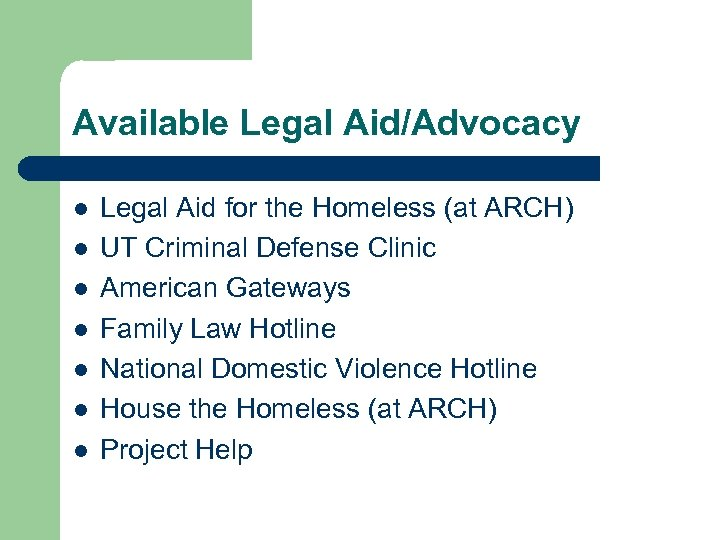 Available Legal Aid/Advocacy l l l l Legal Aid for the Homeless (at ARCH)