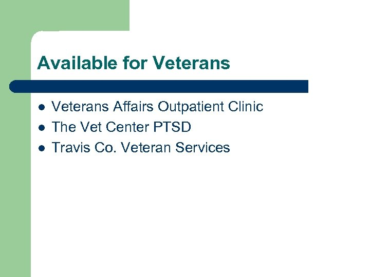 Available for Veterans l l l Veterans Affairs Outpatient Clinic The Vet Center PTSD