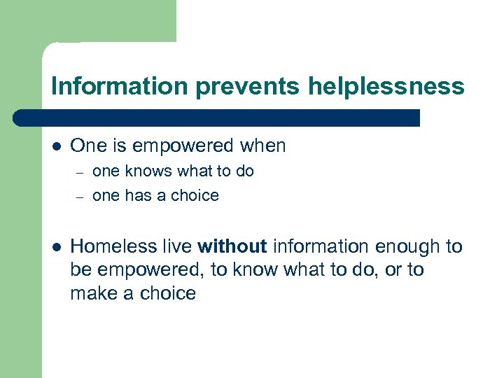 Information prevents helplessness l One is empowered when – – l one knows what