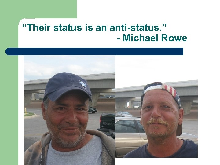 """Their status is an anti-status. "" - Michael Rowe"