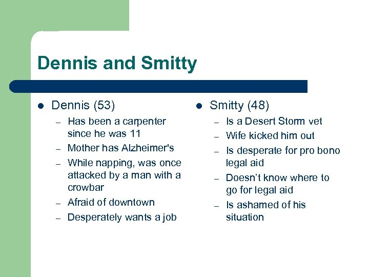 Dennis and Smitty l Dennis (53) – – – Has been a carpenter since