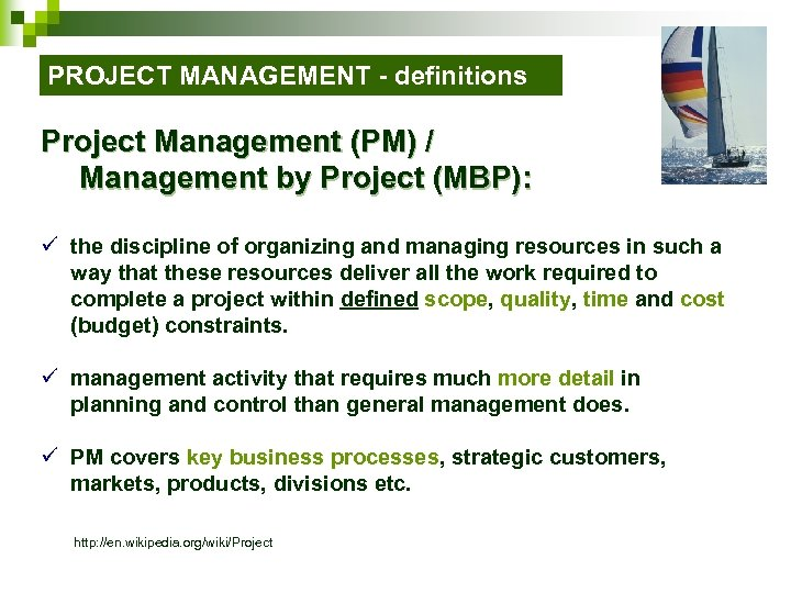 PROJECT MANAGEMENT - definitions Project Management (PM) / Management by Project (MBP): ü the