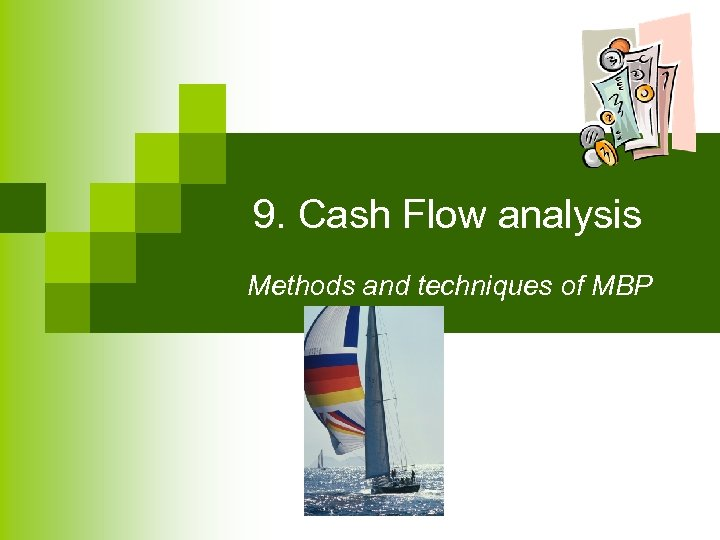 9. Cash Flow analysis Methods and techniques of MBP