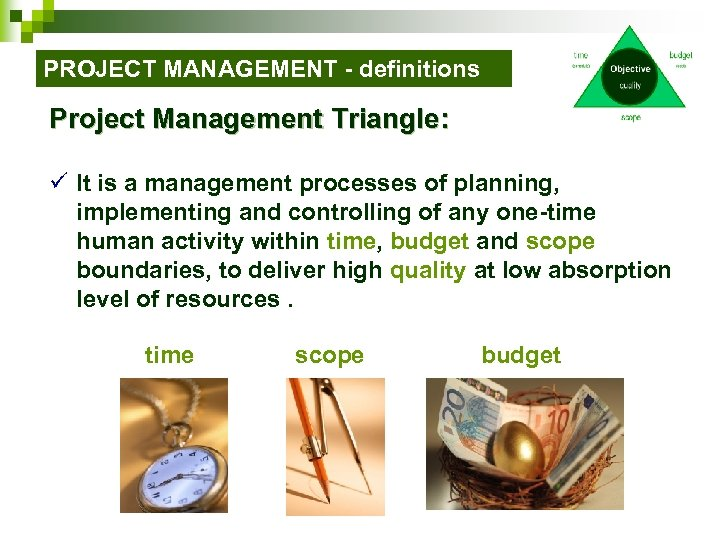 PROJECT MANAGEMENT - definitions Project Management Triangle: ü It is a management processes of