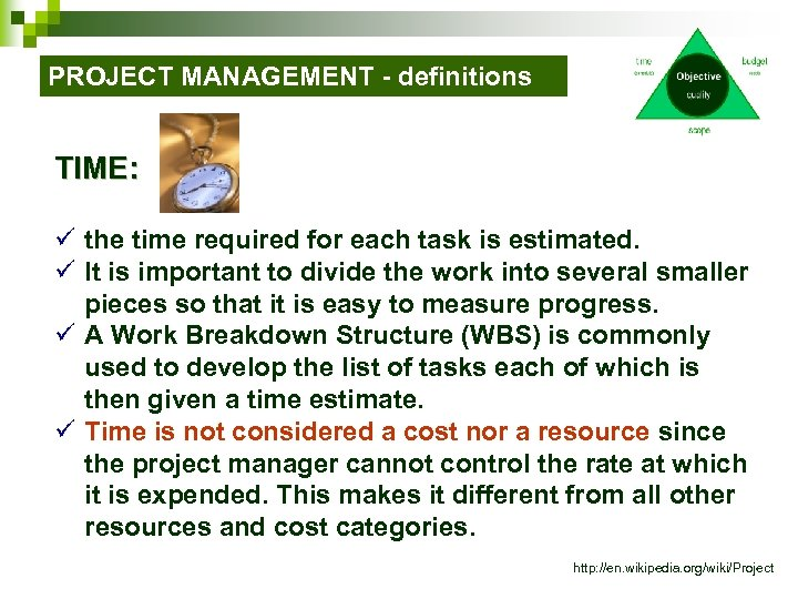 PROJECT MANAGEMENT - definitions TIME: ü the time required for each task is estimated.