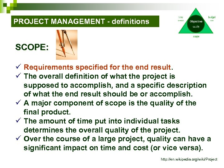 PROJECT MANAGEMENT - definitions SCOPE: ü Requirements specified for the end result. ü The