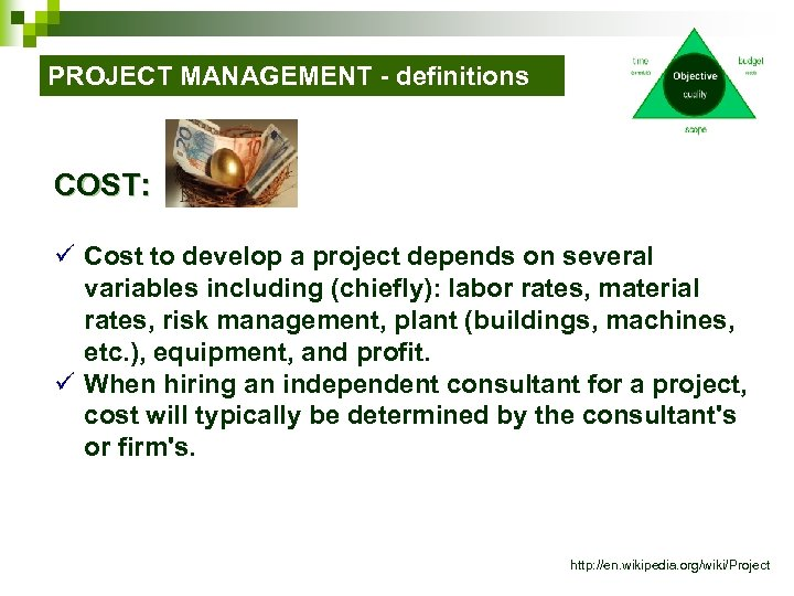 PROJECT MANAGEMENT - definitions COST: ü Cost to develop a project depends on several