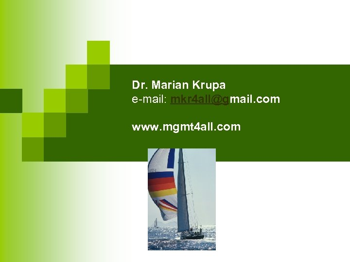 Dr. Marian Krupa e-mail: mkr 4 all@gmail. com www. mgmt 4 all. com