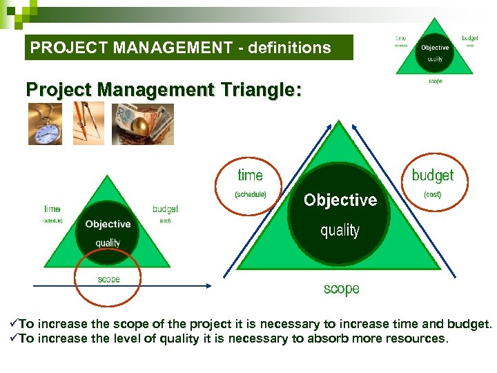 PROJECT MANAGEMENT - definitions Project Management Triangle: üTo increase the scope of the project