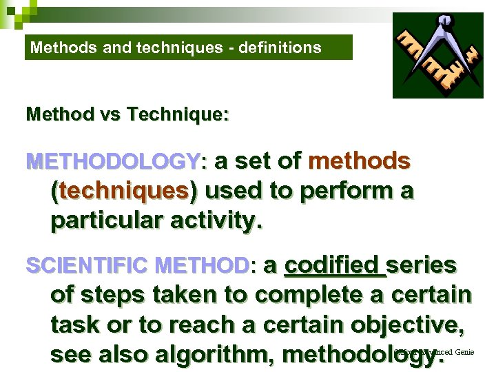 Methods and techniques - definitions Method vs Technique: METHODOLOGY: a set of methods (techniques)