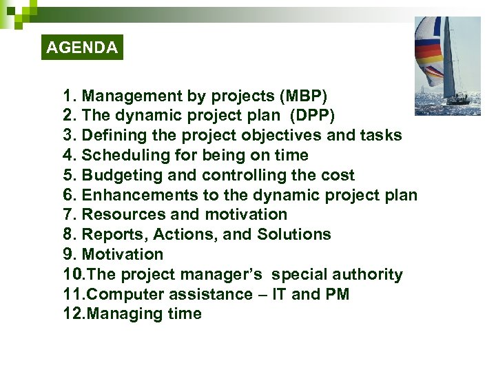 AGENDA 1. Management by projects (MBP) 2. The dynamic project plan (DPP) 3. Defining
