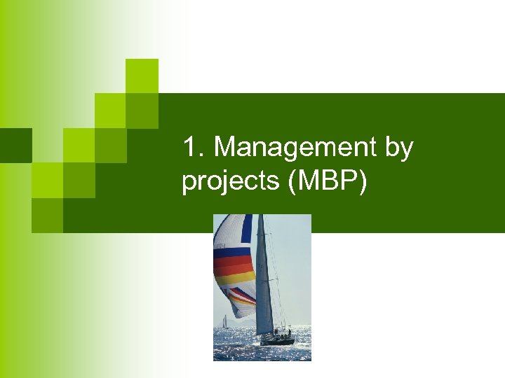 1. Management by projects (MBP)
