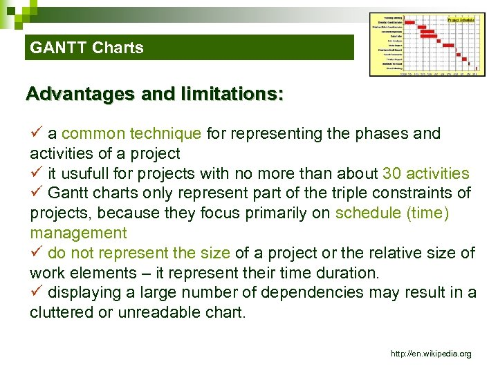 GANTT Charts Advantages and limitations: ü a common technique for representing the phases and