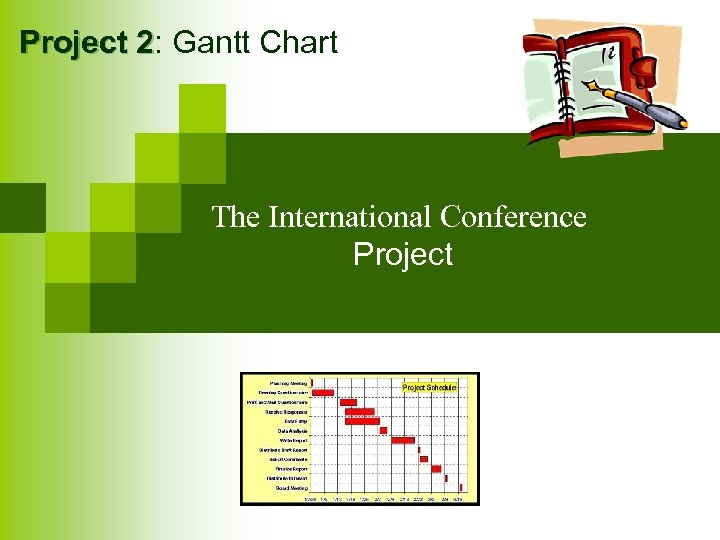 Project 2: Gantt Chart 2 The International Conference Project