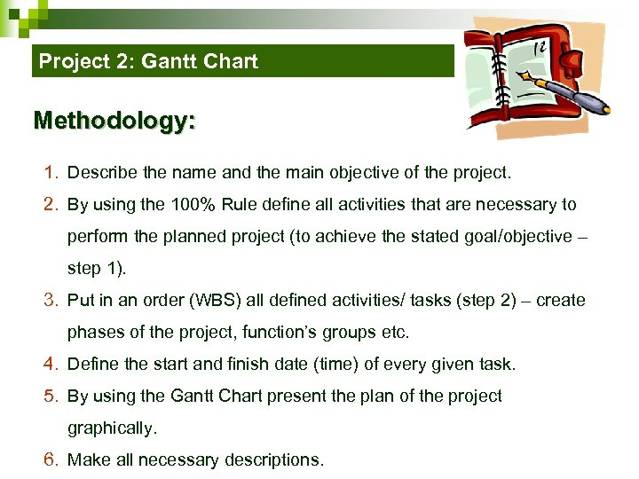 Project 2: Gantt Chart Methodology: 1. Describe the name and the main objective of