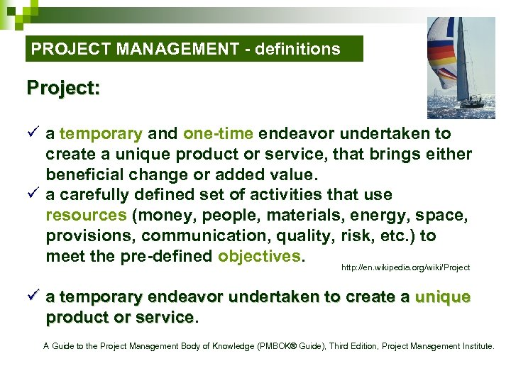 PROJECT MANAGEMENT - definitions Project: ü a temporary and one-time endeavor undertaken to create