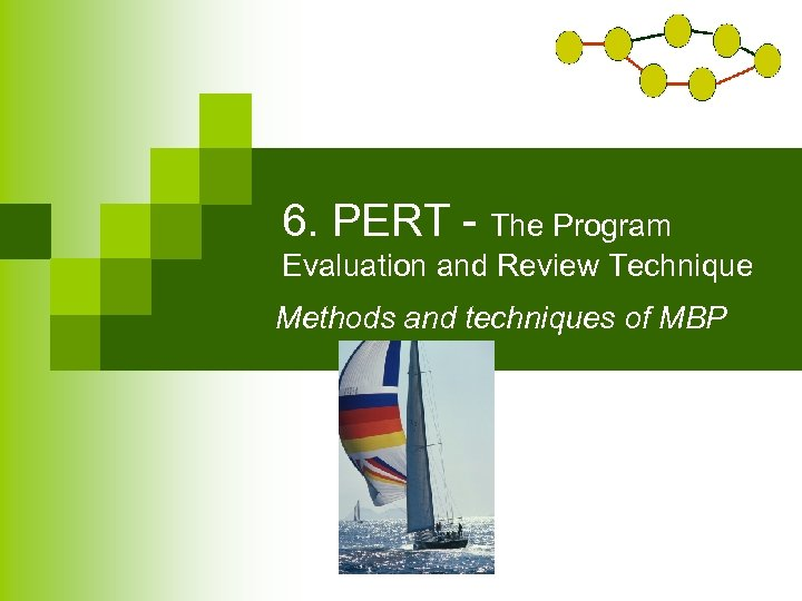 6. PERT - The Program Evaluation and Review Technique Methods and techniques of MBP
