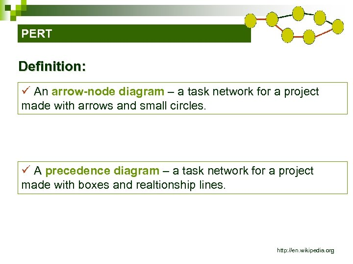 PERT Definition: ü An arrow-node diagram – a task network for a project made