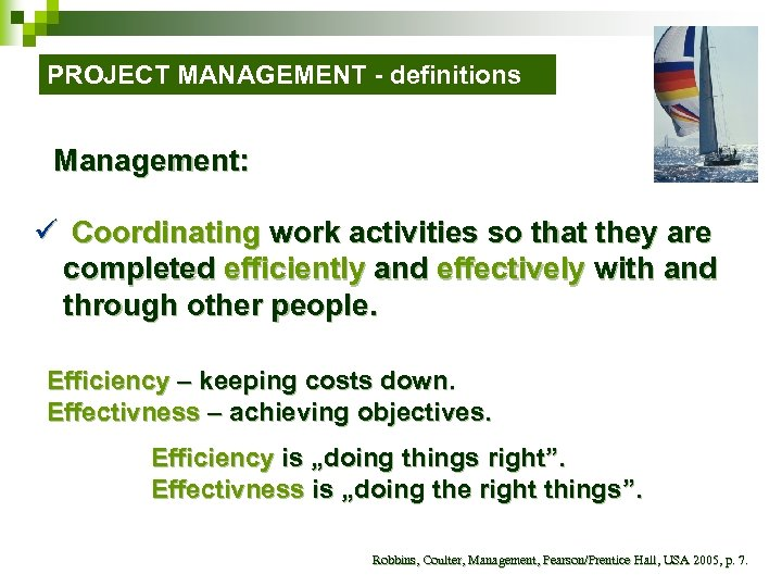 PROJECT MANAGEMENT - definitions Management: ü Coordinating work activities so that they are completed