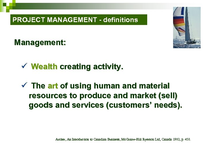 PROJECT MANAGEMENT - definitions Management: ü Wealth creating activity. ü The art of using