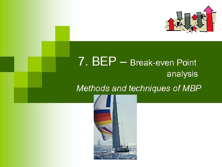 7. BEP – Break-even Point analysis Methods and techniques of MBP
