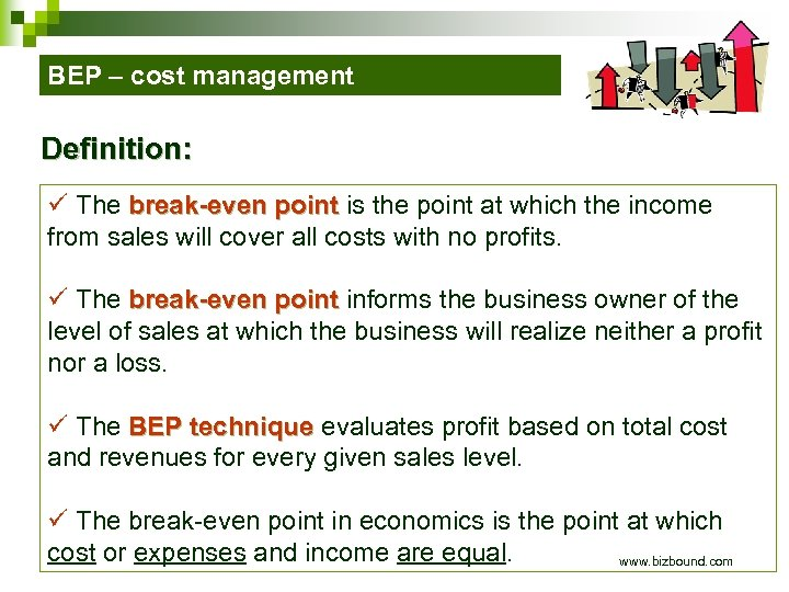 BEP – cost management Definition: ü The break-even point is the point at which