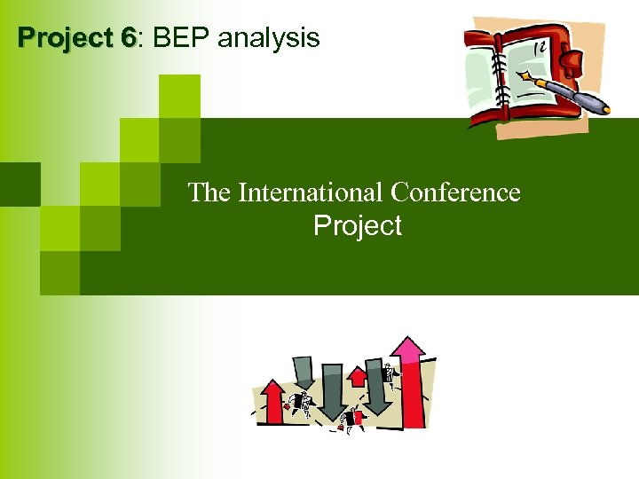 Project 6: BEP analysis 6 The International Conference Project