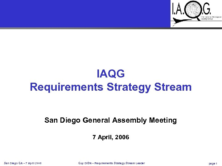 IAQG Requirements Strategy Stream San Diego General Assembly Meeting 7 April, 2006 San Diego