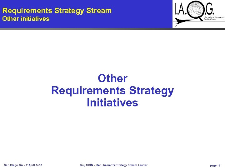 Requirements Strategy Stream Other initiatives Other Requirements Strategy Initiatives San Diego GA – 7