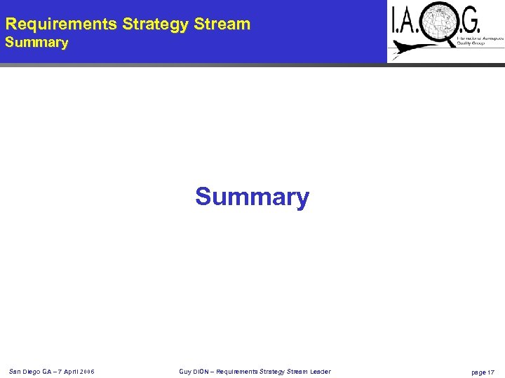 Requirements Strategy Stream Summary San Diego GA – 7 April 2006 Guy DION –