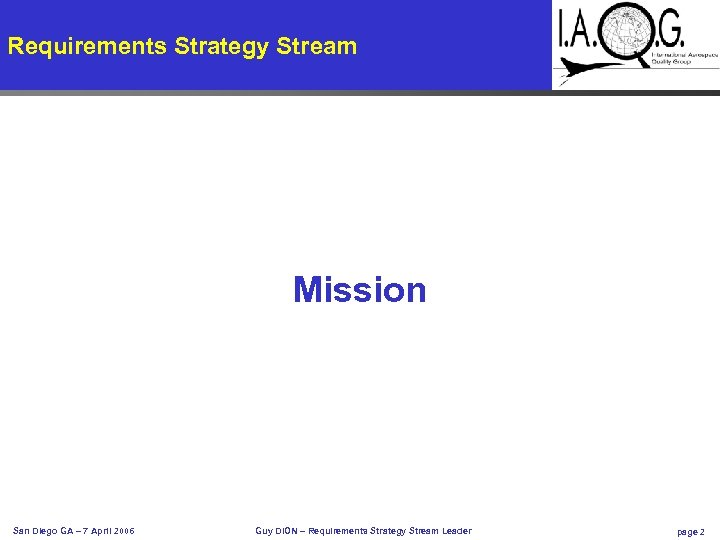 Requirements Strategy Stream Mission San Diego GA – 7 April 2006 Guy DION –