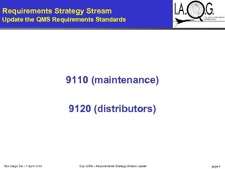 Requirements Strategy Stream Update the QMS Requirements Standards 9110 (maintenance) 9120 (distributors) San Diego