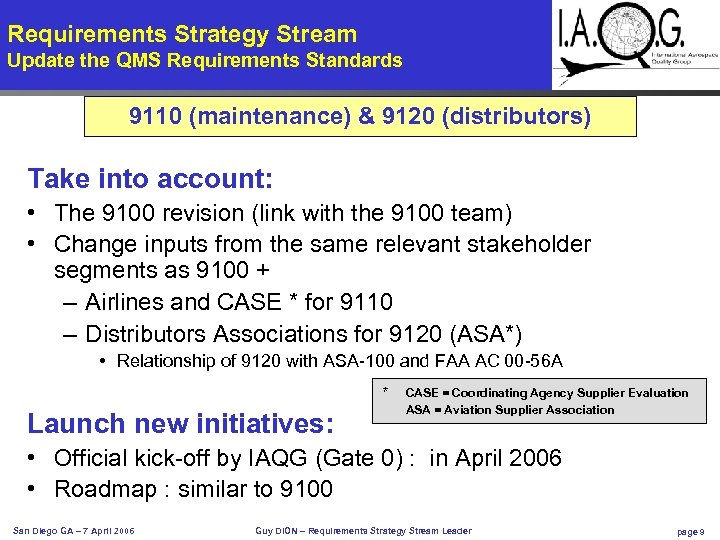 Requirements Strategy Stream Update the QMS Requirements Standards 9110 (maintenance) & 9120 (distributors) Take